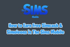 The Sims Mobile Cheats : Best Legit Hacks To Earn Free Simcash